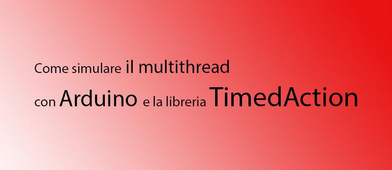 multithread con Arduino e la libreria TimedAction